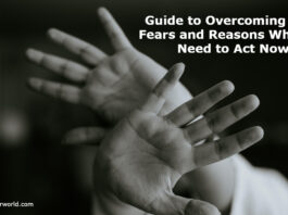 Guide to Overcoming Your Fears and Reasons Why You Need to Act Now